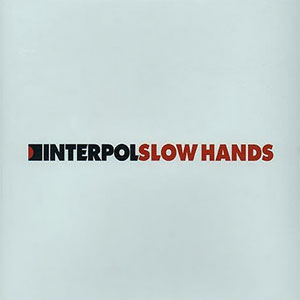 Slow Hands by Interpol from Antics [Matador]
